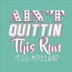 Jess Holland - Ain't Quittin This Run